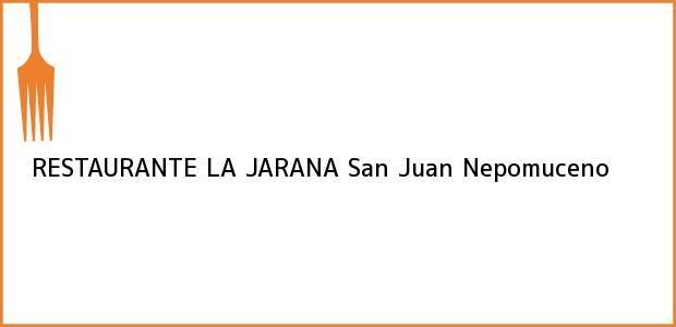 Teléfono, Dirección y otros datos de contacto para RESTAURANTE LA JARANA, San Juan Nepomuceno, , Colombia