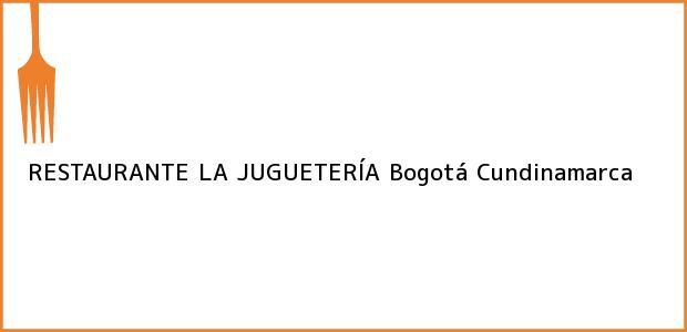 Teléfono, Dirección y otros datos de contacto para RESTAURANTE LA JUGUETERÍA, Bogotá, Cundinamarca, Colombia