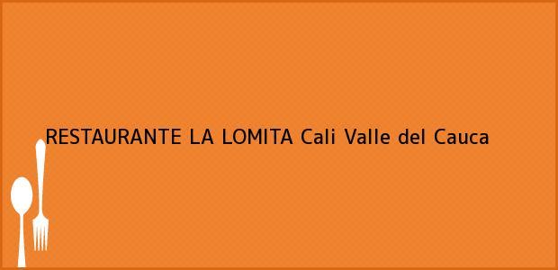 Teléfono, Dirección y otros datos de contacto para RESTAURANTE LA LOMITA, Cali, Valle del Cauca, Colombia