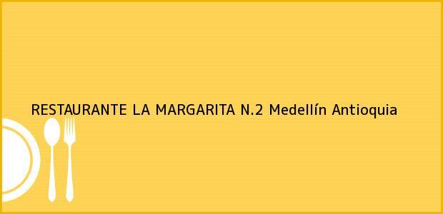 Teléfono, Dirección y otros datos de contacto para RESTAURANTE LA MARGARITA N.2, Medellín, Antioquia, Colombia