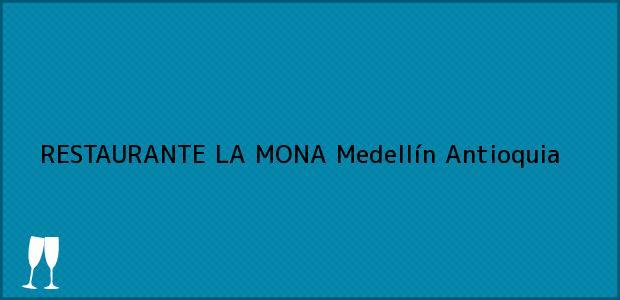 Teléfono, Dirección y otros datos de contacto para RESTAURANTE LA MONA, Medellín, Antioquia, Colombia