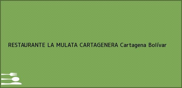 Teléfono, Dirección y otros datos de contacto para RESTAURANTE LA MULATA CARTAGENERA, Cartagena, Bolívar, Colombia
