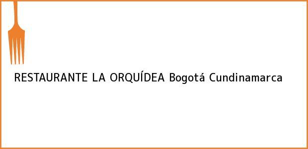 Teléfono, Dirección y otros datos de contacto para RESTAURANTE LA ORQUÍDEA, Bogotá, Cundinamarca, Colombia