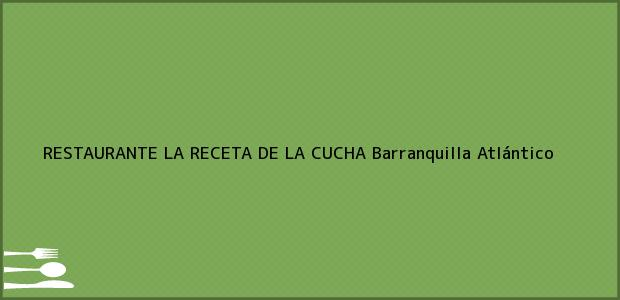 Teléfono, Dirección y otros datos de contacto para RESTAURANTE LA RECETA DE LA CUCHA, Barranquilla, Atlántico, Colombia