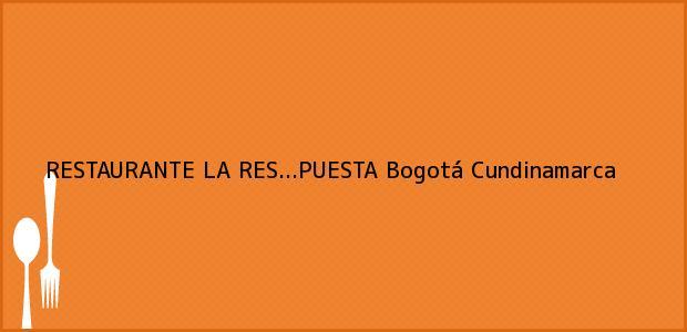 Teléfono, Dirección y otros datos de contacto para RESTAURANTE LA RES...PUESTA, Bogotá, Cundinamarca, Colombia