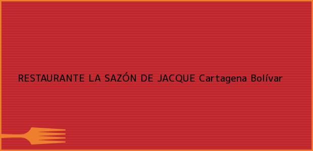Teléfono, Dirección y otros datos de contacto para RESTAURANTE LA SAZÓN DE JACQUE, Cartagena, Bolívar, Colombia