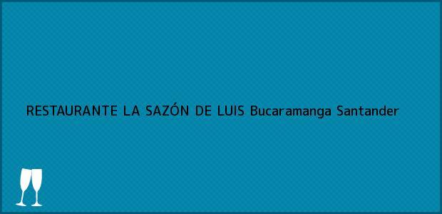 Teléfono, Dirección y otros datos de contacto para RESTAURANTE LA SAZÓN DE LUIS, Bucaramanga, Santander, Colombia