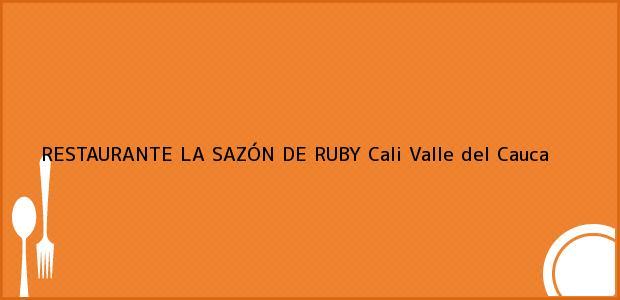 Teléfono, Dirección y otros datos de contacto para RESTAURANTE LA SAZÓN DE RUBY, Cali, Valle del Cauca, Colombia