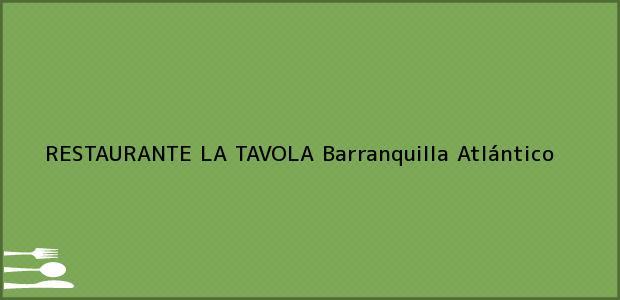 Teléfono, Dirección y otros datos de contacto para RESTAURANTE LA TAVOLA, Barranquilla, Atlántico, Colombia
