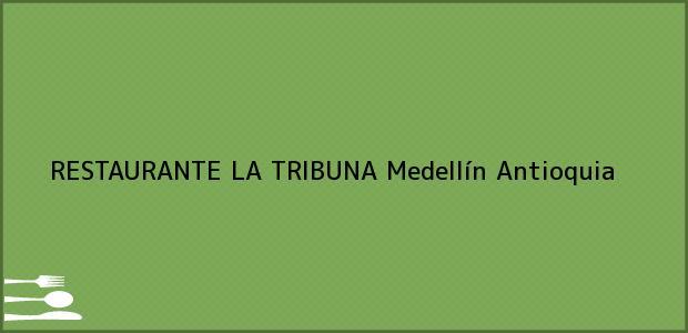 Teléfono, Dirección y otros datos de contacto para RESTAURANTE LA TRIBUNA, Medellín, Antioquia, Colombia