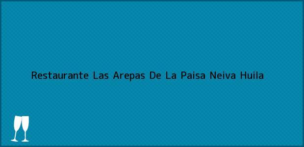 Teléfono, Dirección y otros datos de contacto para Restaurante Las Arepas De La Paisa, Neiva, Huila, Colombia