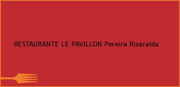 Teléfono, Dirección y otros datos de contacto para RESTAURANTE LE PAVILLON, Pereira, Risaralda, Colombia