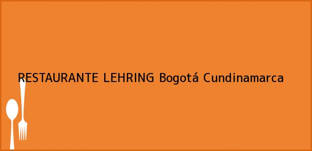 Teléfono, Dirección y otros datos de contacto para RESTAURANTE LEHRING, Bogotá, Cundinamarca, Colombia