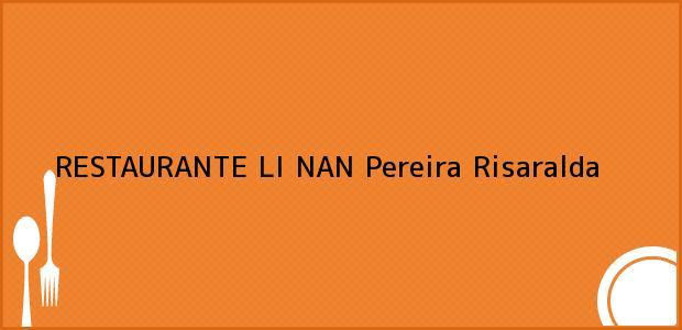 Teléfono, Dirección y otros datos de contacto para RESTAURANTE LI NAN, Pereira, Risaralda, Colombia