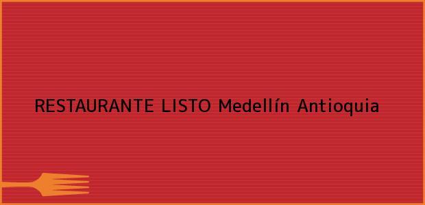 Teléfono, Dirección y otros datos de contacto para RESTAURANTE LISTO, Medellín, Antioquia, Colombia