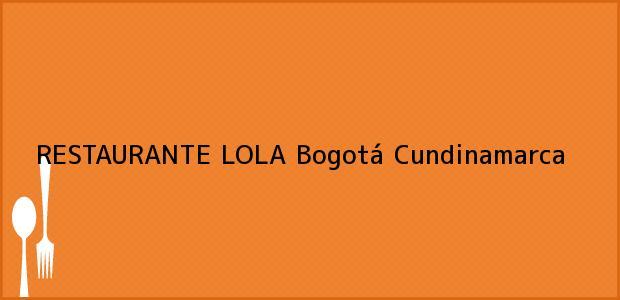 Teléfono, Dirección y otros datos de contacto para RESTAURANTE LOLA, Bogotá, Cundinamarca, Colombia