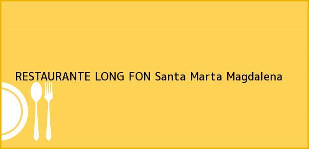 Teléfono, Dirección y otros datos de contacto para RESTAURANTE LONG FON, Santa Marta, Magdalena, Colombia