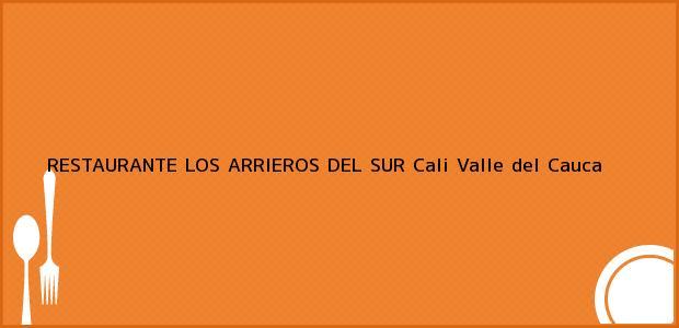 Teléfono, Dirección y otros datos de contacto para RESTAURANTE LOS ARRIEROS DEL SUR, Cali, Valle del Cauca, Colombia