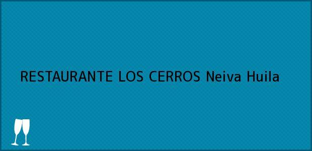 Teléfono, Dirección y otros datos de contacto para RESTAURANTE LOS CERROS, Neiva, Huila, Colombia