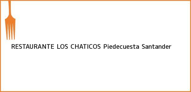 Teléfono, Dirección y otros datos de contacto para RESTAURANTE LOS CHATICOS, Piedecuesta, Santander, Colombia