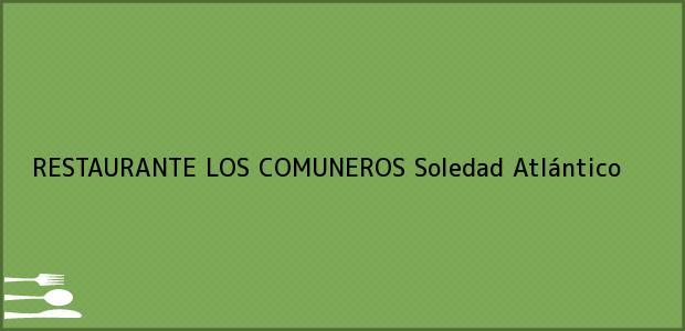 Teléfono, Dirección y otros datos de contacto para RESTAURANTE LOS COMUNEROS, Soledad, Atlántico, Colombia
