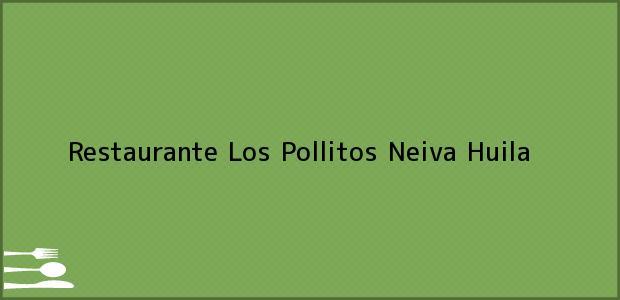 Teléfono, Dirección y otros datos de contacto para Restaurante Los Pollitos, Neiva, Huila, Colombia