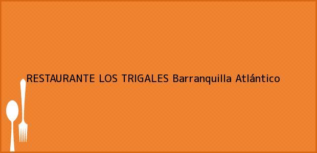Teléfono, Dirección y otros datos de contacto para RESTAURANTE LOS TRIGALES, Barranquilla, Atlántico, Colombia