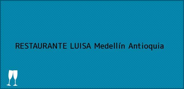 Teléfono, Dirección y otros datos de contacto para RESTAURANTE LUISA, Medellín, Antioquia, Colombia