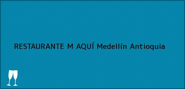 Teléfono, Dirección y otros datos de contacto para RESTAURANTE M AQUÍ, Medellín, Antioquia, Colombia