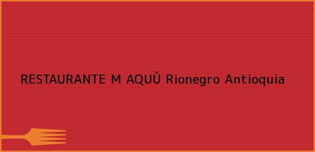 Teléfono, Dirección y otros datos de contacto para RESTAURANTE M AQUÚ, Rionegro, Antioquia, Colombia