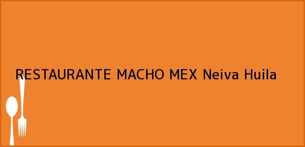 Teléfono, Dirección y otros datos de contacto para RESTAURANTE MACHO MEX, Neiva, Huila, Colombia
