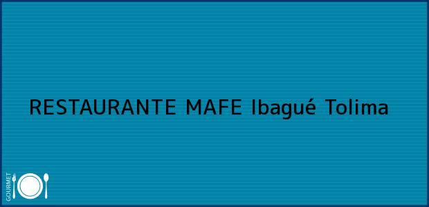 Teléfono, Dirección y otros datos de contacto para RESTAURANTE MAFE, Ibagué, Tolima, Colombia