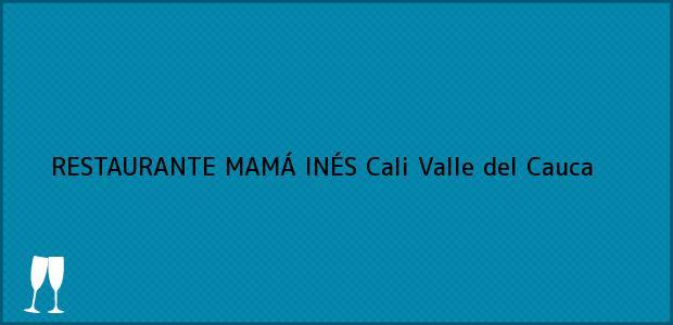 Teléfono, Dirección y otros datos de contacto para RESTAURANTE MAMÁ INÉS, Cali, Valle del Cauca, Colombia