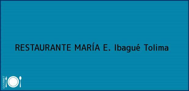 Teléfono, Dirección y otros datos de contacto para RESTAURANTE MARÍA E., Ibagué, Tolima, Colombia
