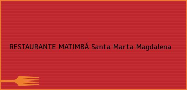 Teléfono, Dirección y otros datos de contacto para RESTAURANTE MATIMBÁ, Santa Marta, Magdalena, Colombia