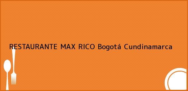 Teléfono, Dirección y otros datos de contacto para RESTAURANTE MAX RICO, Bogotá, Cundinamarca, Colombia
