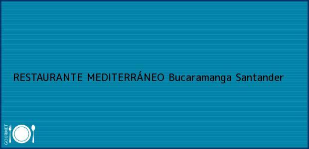 Teléfono, Dirección y otros datos de contacto para RESTAURANTE MEDITERRÁNEO, Bucaramanga, Santander, Colombia