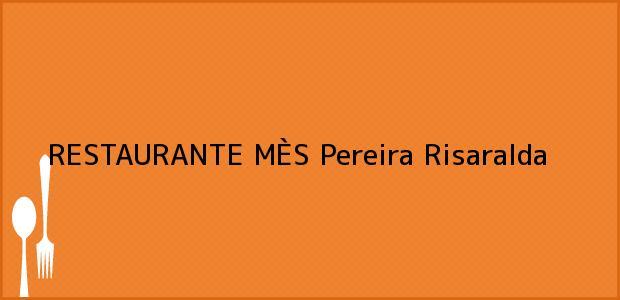 Teléfono, Dirección y otros datos de contacto para RESTAURANTE MÈS, Pereira, Risaralda, Colombia