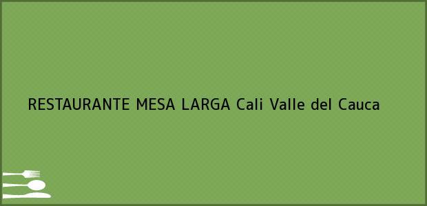 Teléfono, Dirección y otros datos de contacto para RESTAURANTE MESA LARGA, Cali, Valle del Cauca, Colombia