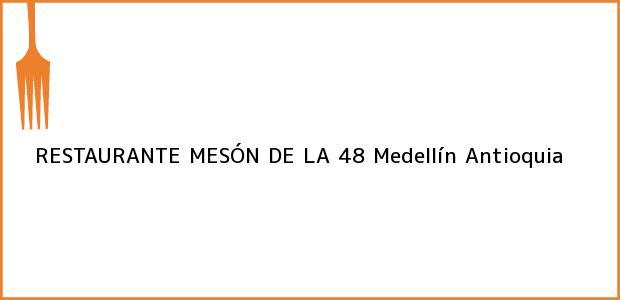 Teléfono, Dirección y otros datos de contacto para RESTAURANTE MESÓN DE LA 48, Medellín, Antioquia, Colombia