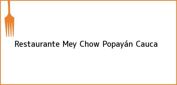 Teléfono, Dirección y otros datos de contacto para Restaurante Mey Chow, Popayán, Cauca, Colombia