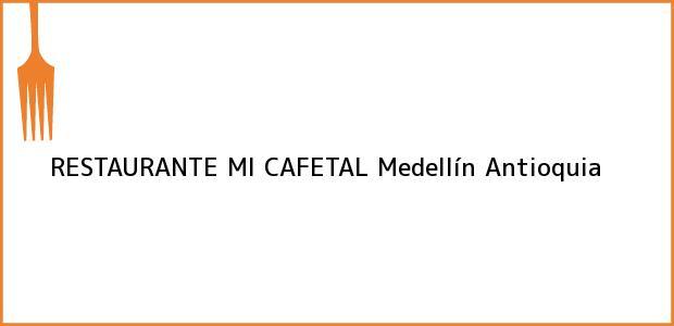 Teléfono, Dirección y otros datos de contacto para RESTAURANTE MI CAFETAL, Medellín, Antioquia, Colombia