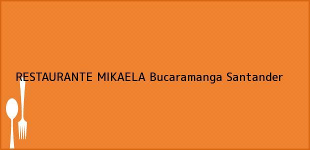 Teléfono, Dirección y otros datos de contacto para RESTAURANTE MIKAELA, Bucaramanga, Santander, Colombia