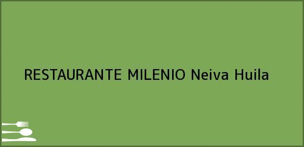 Teléfono, Dirección y otros datos de contacto para RESTAURANTE MILENIO, Neiva, Huila, Colombia