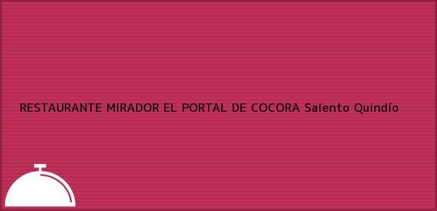 Teléfono, Dirección y otros datos de contacto para RESTAURANTE MIRADOR EL PORTAL DE COCORA, Salento, Quindío, Colombia