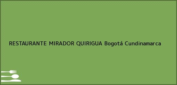 Teléfono, Dirección y otros datos de contacto para RESTAURANTE MIRADOR QUIRIGUA, Bogotá, Cundinamarca, Colombia