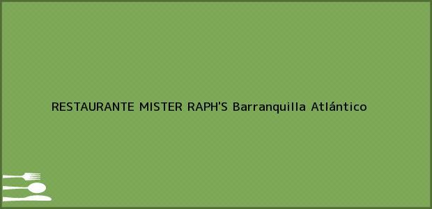 Teléfono, Dirección y otros datos de contacto para RESTAURANTE MISTER RAPH'S, Barranquilla, Atlántico, Colombia