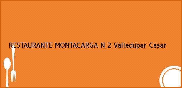 Teléfono, Dirección y otros datos de contacto para RESTAURANTE MONTACARGA N 2, Valledupar, Cesar, Colombia
