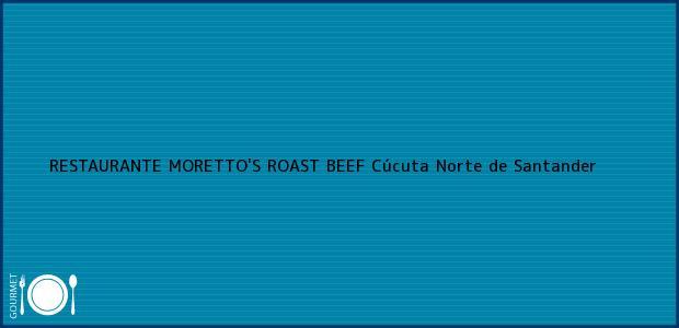 Teléfono, Dirección y otros datos de contacto para RESTAURANTE MORETTO'S ROAST BEEF, Cúcuta, Norte de Santander, Colombia