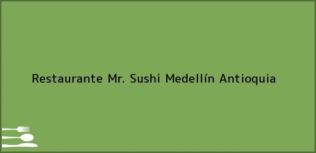 Teléfono, Dirección y otros datos de contacto para Restaurante Mr. Sushi, Medellín, Antioquia, Colombia